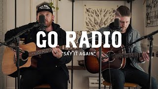 Go Radio - Say It Again (Live Acoustic Session) YouTube Videos