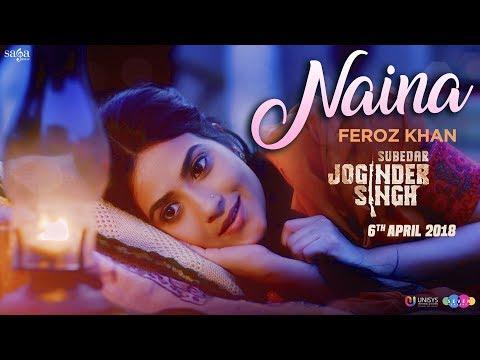 Feroz Khan - Naina | Gippy Grewal | Subedar Joginder Singh | Saga Music | New Punjabi Songs 2018