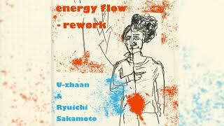 U-zhaan & Ryuichi Sakamoto 「energy flow - rework」