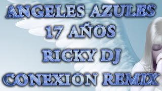 Angeles Azules   17 AÑos Ricky Dj Remix