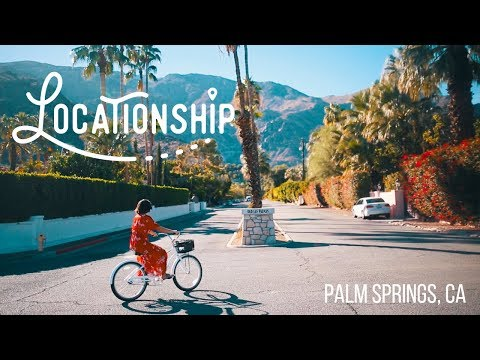 Locationship, Episode 3 | Palm Springs, CA