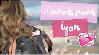 [ Mes 5 endroits favoris ] : LYON !