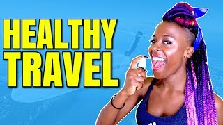How to Not Get Sick and Stay Healthy When Traveling