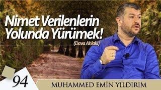 Nimet Verilenlerin Yolunda Yürümek | Muhammed Emin Yıldırım (94. Ders)