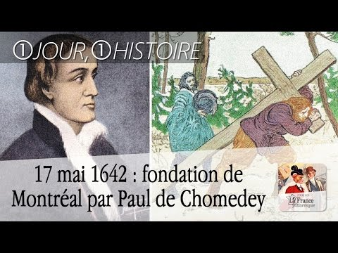 17 mai 1642 : fondation de Ville-Marie, future Montréal, par Paul de Chomedey