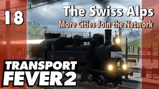Transport Fever 2 | Modded Freeplay - The Swiss Alps #18: More Cities Join the Network