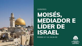 Moisés, Mediador e Líder de Israel - Escola Bíblica Dominical - 18/02/2021