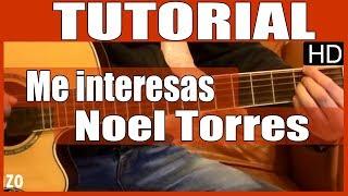 Como tocar guitarra - Me interesas de Noel Torres - Tutorial en Guitarra (HD)