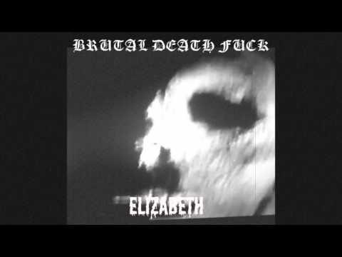 BRUTAL DEATH FUCK - ELIZABETH 2011
