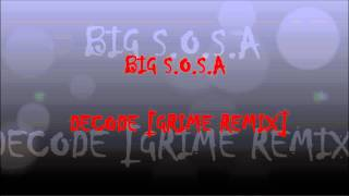 BIG S.O.S.A - DECODE [GRIME REMIX INSTRUMENTAL]