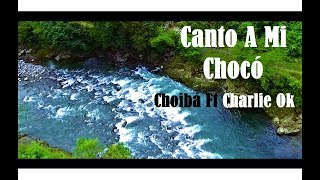 Choibá ft Charlie Ok - Canto A Mi Chocó