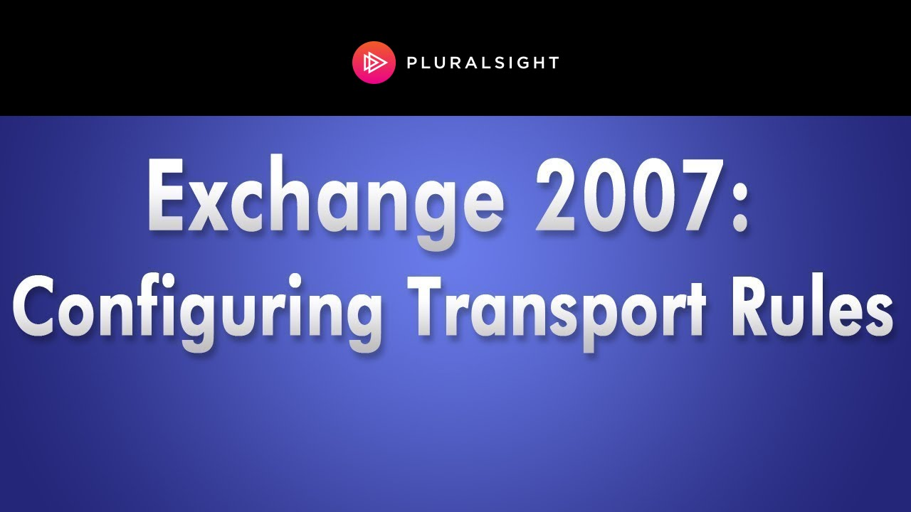 Exchange Server 2007 Training Configuring Transport Rules Youtube