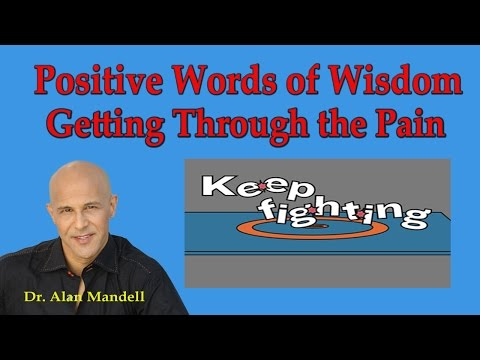 Positive Words of Wisdom Getting Through the Pain - Dr Mandell