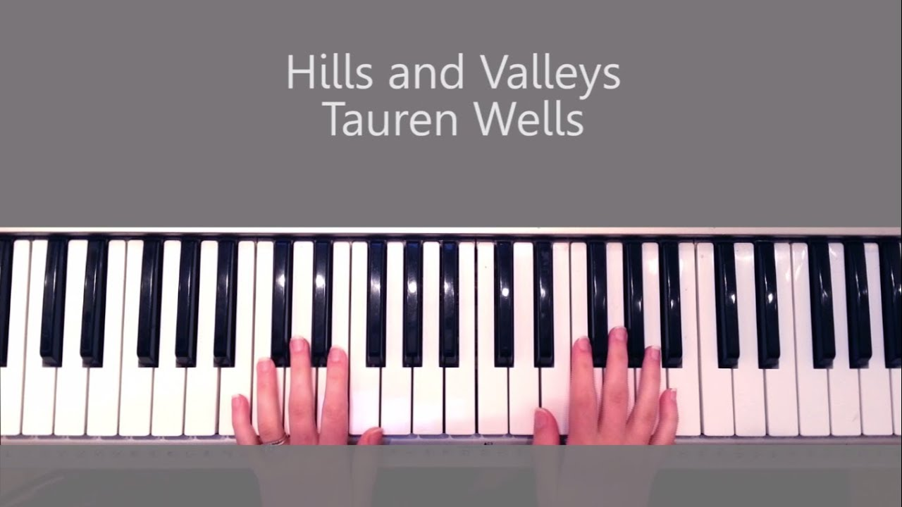 how to play hills and valleys tauren wells piano tutorial and chords
