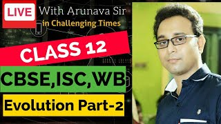 Live Class 12 Evolution Part 2 CBSE,ISC,WB