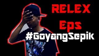RELEX Eps 7 - #GoyangSepik