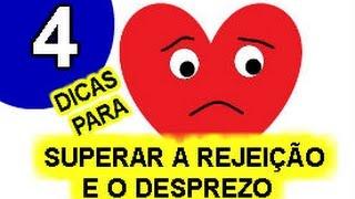 4 DICAS PARA SUPERAR A REJEIÇÃO E O DESPREZO thumbnail