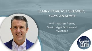 """Dairy forecast skewed, says analyst"" with Nathan Penny"