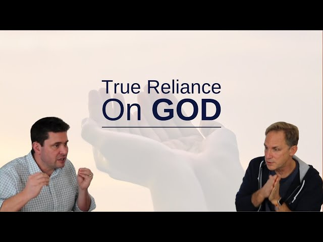What Does it Mean to Truly Rely on God?