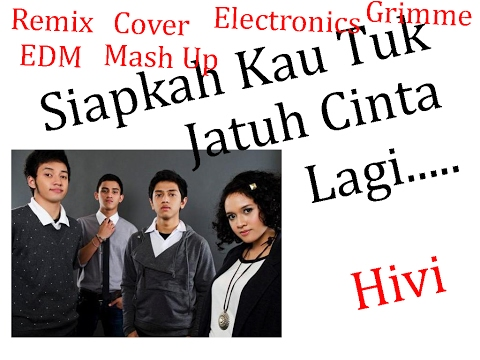 Siapkah Kau Tuk Jatuh Cinta Lagu - Hivi (Remix-Mash Up-EDM-Cover-Electonics-Grimme)
