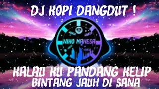 DJ KOPI DANGDUT!!! DJ KALAU KU PANDANG KELIP BINTANG JAUH DI SANA TIKTOK FULL BASS