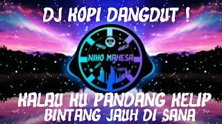 Download DJ KOPI DANGDUT!!! DJ KALAU KU PANDANG KELIP BINTANG JAUH DI SANA TIKTOK FULL BASS