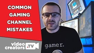 9 Common Mistakes Gaming Channels make on YouTube
