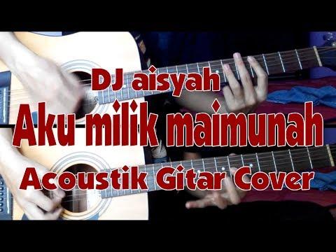 Dj aisyah AKU MILIK MAIMUNAH - Acoustic Gitar Cover