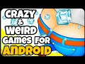 Best WEIRD & CRAZY Games For Android! 2017 Edition 🔥|| WEIRDEST GAME ON ANDROID EVER !!|| 🔥