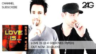 Sola & Diaz - Love Is (2-4 Grooves Remix)