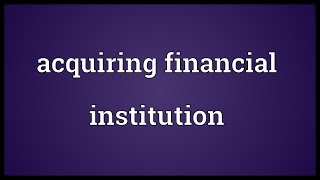 Acquiring financial institution Meaning