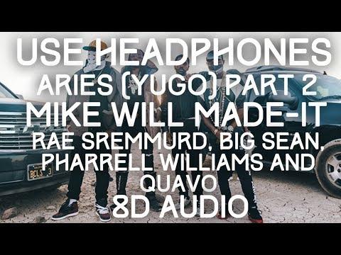 Mike WiLL Made-It, Rae Sremmurd, Big Sean - Aries (YuGo) Part 2 ft. Quavo, Pharrell 8D Audio