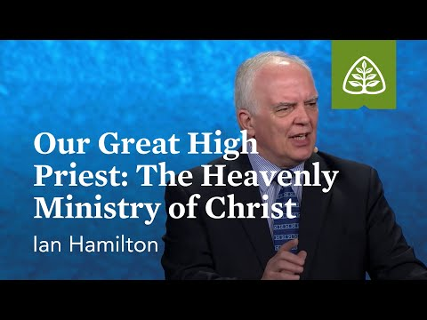 Ian Hamilton: Our Great High Priest: The Heavenly Ministry of Christ
