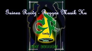 Guinea Roots - Reggae Musik Ku (Reggae Dancehall West Papua)