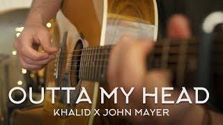 Khalid & John Mayer - Outta My Head  Fingerstyle Guitar Cover