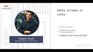 Kafka streams at scale