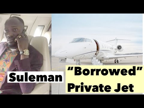 """Suleman And His """"Borrowed"""" Private Jet 