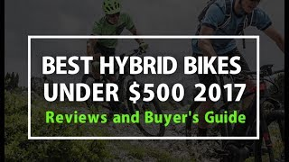 Best Hybrid Bikes Under $500 in 2018 - Reviews and Buyer