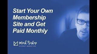 Start Your Own Membership Site and Get Paid Monthly