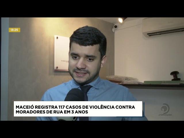 Maceió registra 117 casos de violência contra moradores de rua em 3 anos