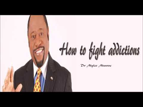 Dr Myles Munroe -- How to fight addictions