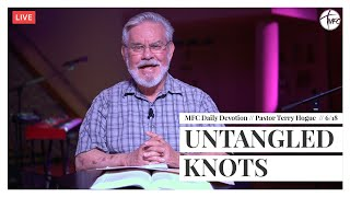 MFC Daily Devotion 6/18 // Untangled Knots // Pastor Terry Hogue