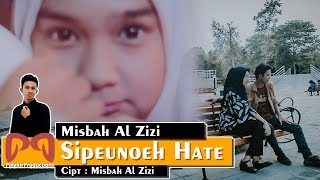 Misbah Al Zizi - Sipeunoeh Hate [OFFICIAL VIDEO] #PALAKLIPRODUCTIONS