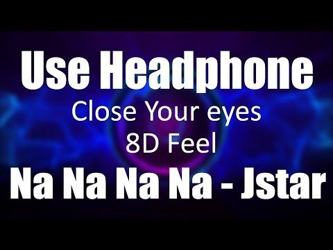 Use Headphone | NA NA NA NA - J STAR | 8D Audio with 8D Feel