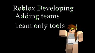 Roblox developing: how to add team, team only tools.