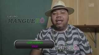 Baixar GRUPO MANGUERÔ - DEPOIMENTO DE IGOR VIANNA - VOCALISTA