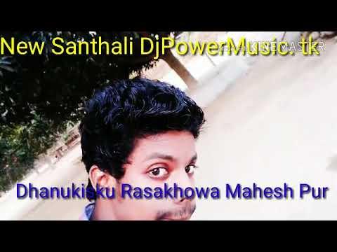 New Santhali DjPowerMusic.tk Dhanukisku Rasakhowa Mahesh Pur