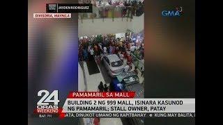 24 Oras: Building 2 ng 999 mall, isinara kasunod ng pamamaril; stall owner, patay