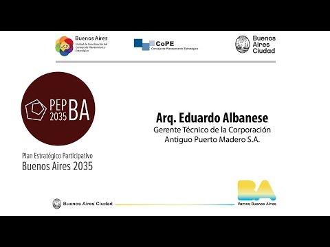 PEPBA 2035 Arq.  Eduardo Albanese (Corporación Antiguo Puerto Madero)