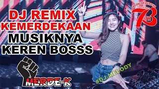 DJ KEMERDEKAAN INDONESIA KE 73 SPESIAL AGUSTUSAN REMIX PALING ENAK SEDUNIA 2018